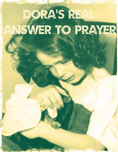 Dora's Real Answer To Prayer + Annie and Vanie's Prayer