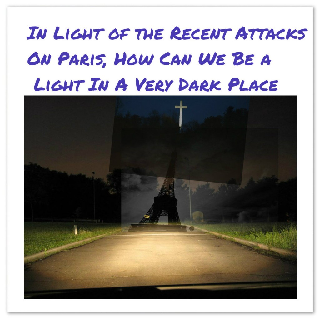 Attack On Paris: How Can We Be A Light In A Very Dark Place?