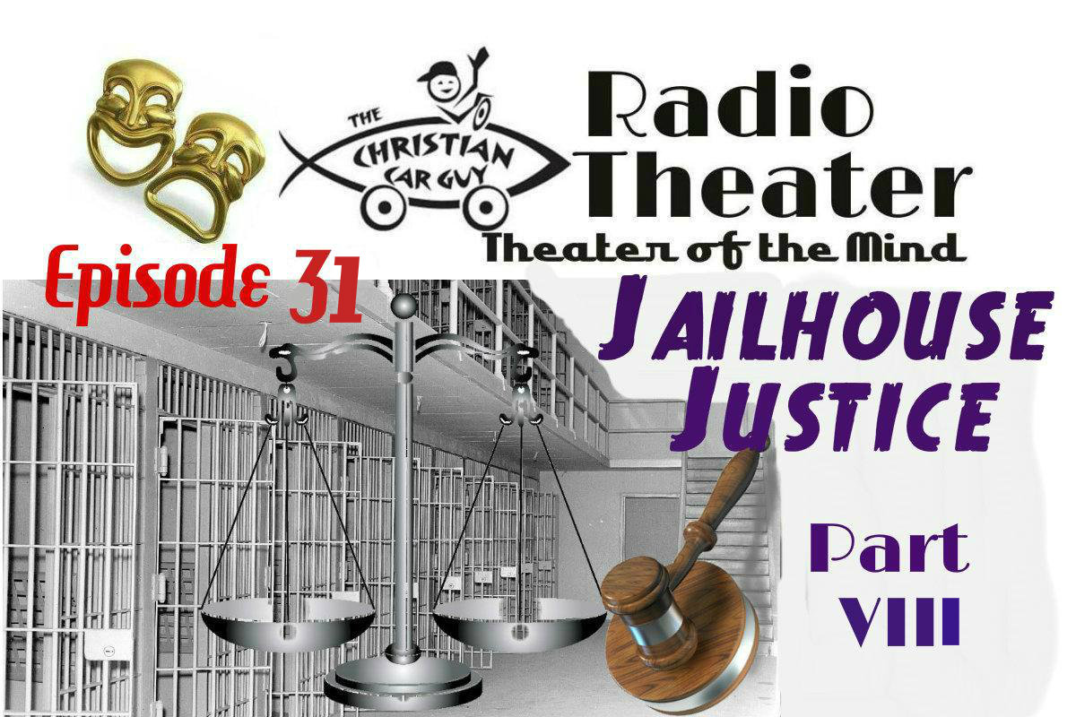 Christian Car Guy Theater Episode 31 – Jailhouse Justice Part VIII