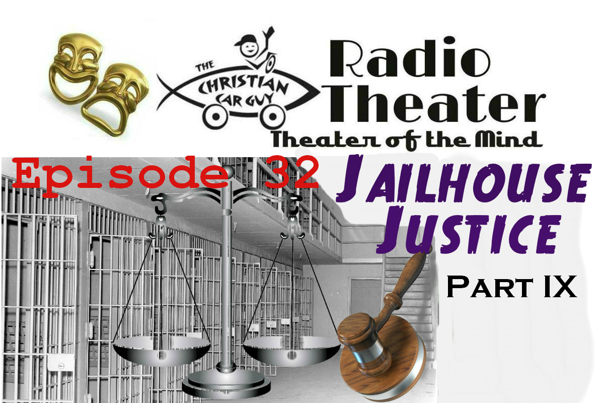Christian Car Guy Theater Episode 32 – Jailhouse Justice Part IX