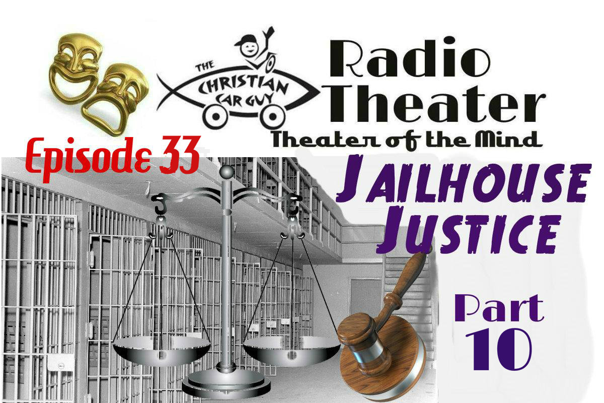 Christian Car Guy Theater Episode 33 – Jailhouse Justice Part 10