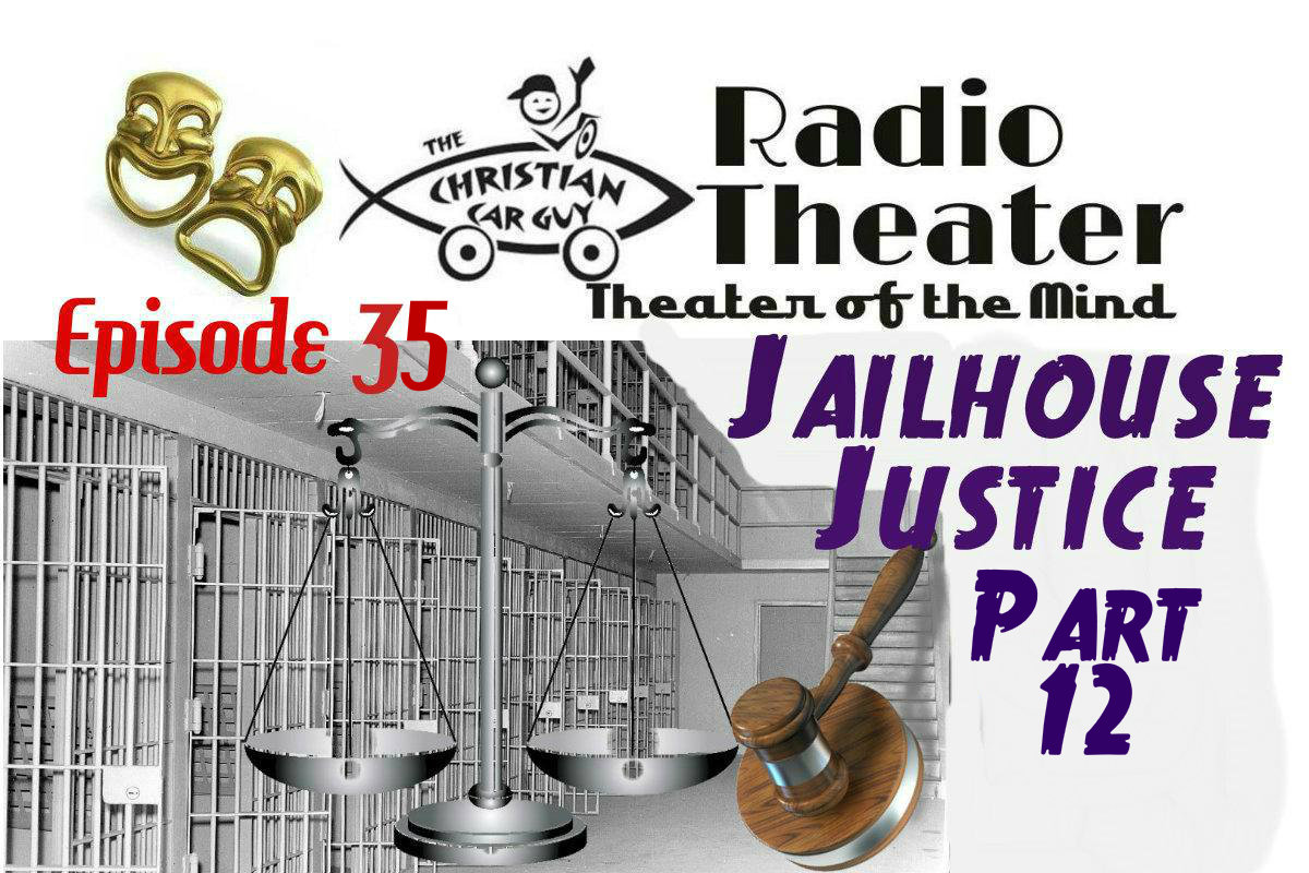 Christian Car Guy Theater Episode 35 – Jailhouse Justice Part 12