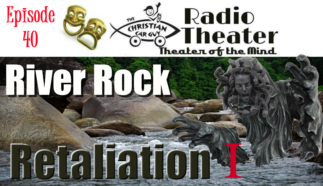 Christian Car Guy Theater Episode 40: River Rock Retaliation