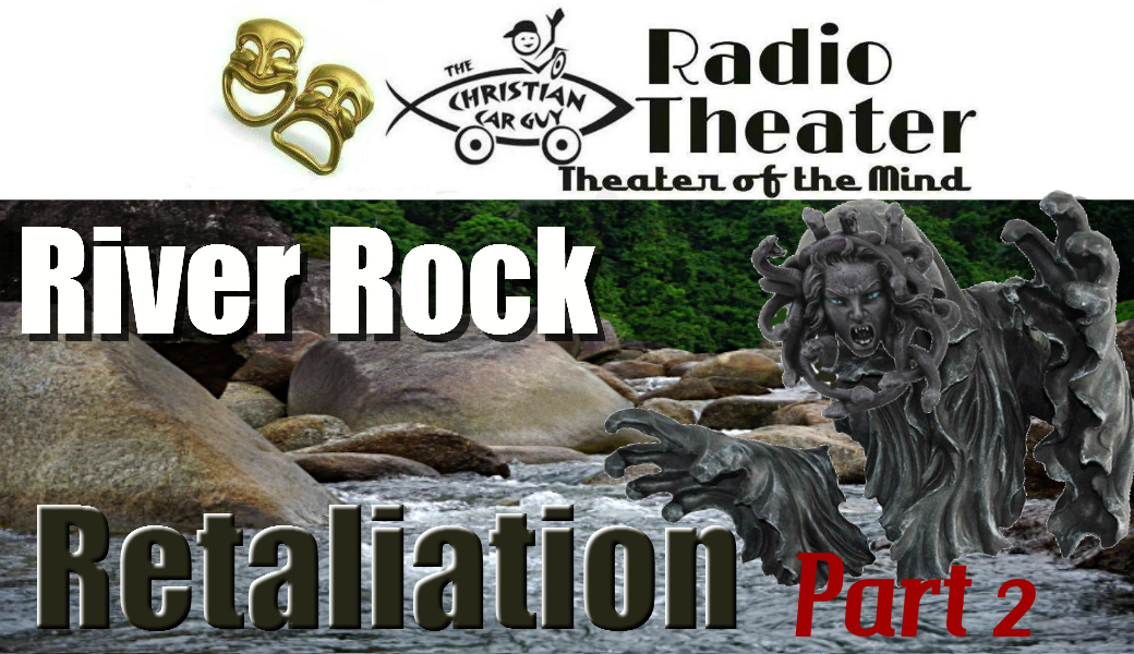 Christian Car Guy Theater Episode 41 – River Rock Retaliation Part 2