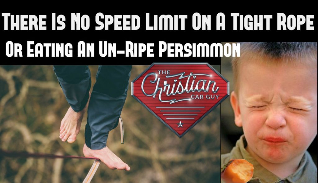 There Is No Speed Limit On A Tight Rope Or Eating An Un-Ripe Persimmon