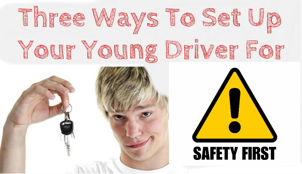 3 Ways to Set Your Teenager up for Driving Success